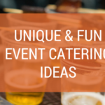 Unique and Fun Event Catering Ideas