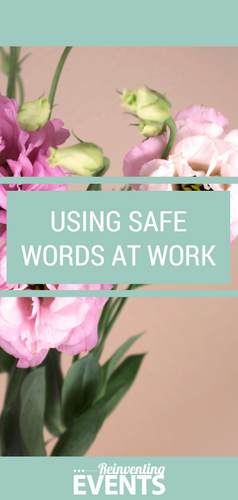 http://reinventingevents.com/2015/04/using-safe-words-work/ If you've ever done an event, you know how stressful they can be. We use Safe Words to let each other know when we need to take a break.