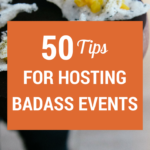 50 Tips for Hosting Badass Events