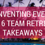 Reinventing Events 2016 Team Retreat Takeaways