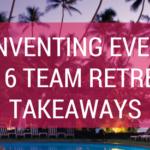 Reinventing Events 2016 Team Retreat Takeaways