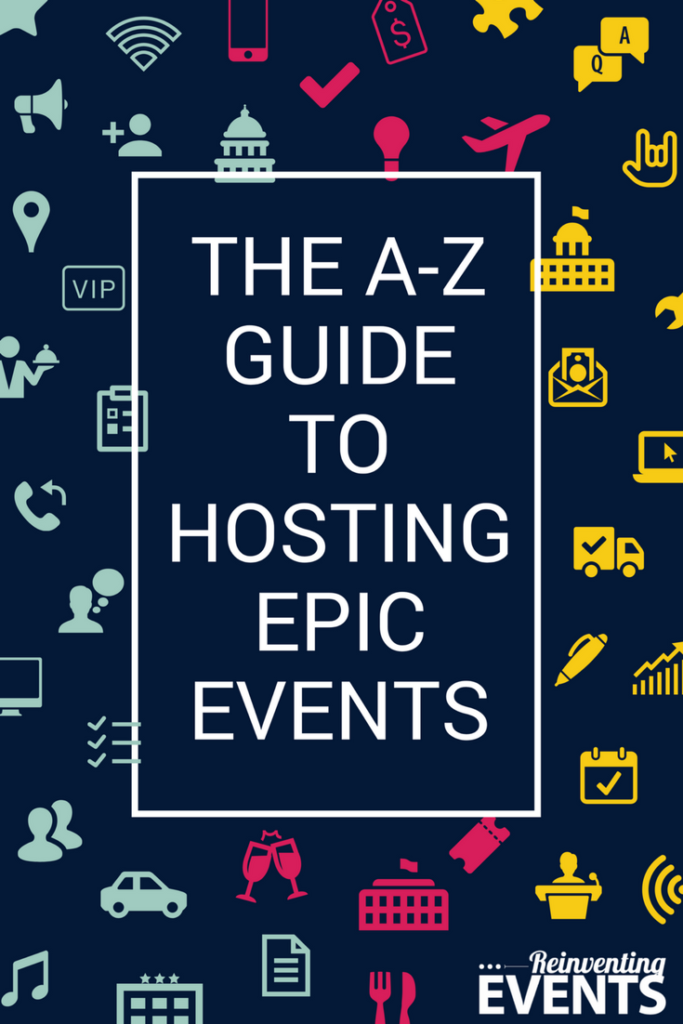 http://reinventingevents.com/2017/06/the-a-to-z-guide-to-hosting-epic-events/ ‎ Events have a lot of moving pieces and you don't want to forget anything. Use this A-Z guide for hosting epic events to stay on track!