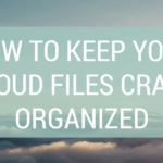 How to Keep Cloud Files Crazy Organized