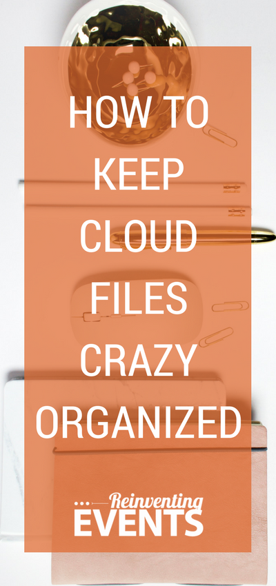 http://reinventingevents.com/2017/06/how-to-keep-cloud-files-crazy-organized/ Whether you are saving files in the Cloud (Dropbox, Google Drive, etc) or to a location on your hard drive, it is best to have a plan to keep cloud files organized so it's easy to find those items again.