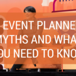 4 Event Planning Myths and What You Need to Know