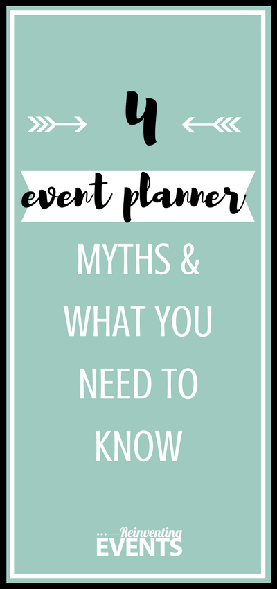 "http://reinventingevents.com/2017/07/4-event-planning-myths/ Becoming an event planner is more than just ""events"". Here are 4 event planner myths to help clarify what getting started in event planning really entails."