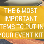 The 6 Most Important Items To Put In Your Event Kit