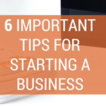 6 Important Tips for Starting a Business