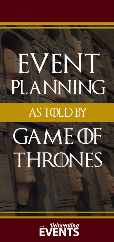 http://reinventingevents.com/2017/08/event-planning-game-of-thrones/ You're not fighting for the iron throne but every event planner knows the range of emotions is almost similar to your own Game of Thrones battle.