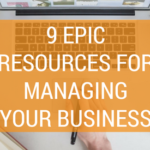 9 Epic Resources For Managing Your Business