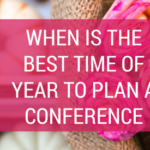 When is the Best Time of Year to Plan a Conference?