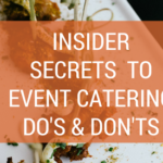 Insider Secrets to Event Catering Do's and Don'ts