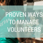 Proven Ways to Manage Volunteers