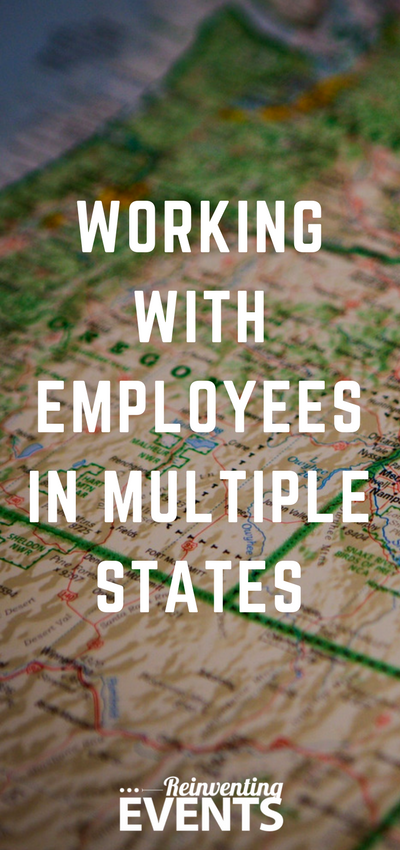 http://reinventingevents.com/2017/11/working-with-employees-in-multiple-states/ Do you have dreams of venturing into business across multiple states? Reinventing Events shares how we work with employees in multiple states.
