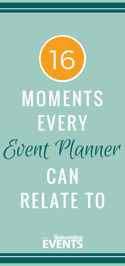 http://reinventingevents.com/2017/11/16-moments-every-event-planner-can-relate-to/ As an event planner, there are many ups and downs that we are all too familiar with. If you've ever planned an event, you'll relate these moments.