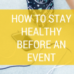 How to stay healthy before an event